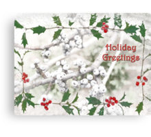 "Holly & Spruce Berries ""Holiday Greetings"" ~ Greeting Card Canvas Print"