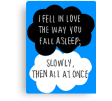 I Fell in Love the Way You Fall Asleep Canvas Print
