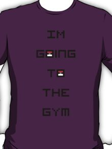 I'm Going to the Gym (Pokemon) T-Shirt
