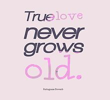 True Love Never Grows Old  by mysooma