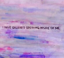 I have galaxies growing inside of me by shoshgoodman