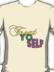 Treat Yo Self - Parks and Rec Quote T-Shirt