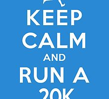 Keep Calm and Run a 20k (DS) by rachaelroyalty