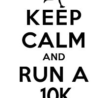 Keep Calm and Run a 10k Female (DS) by rachaelroyalty