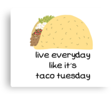 Live Everyday Day Like It's Taco Tuesday Canvas Print