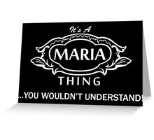 It's A Maria Thing.. You Wouldn't Understand! Greeting Card