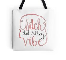 Bitch Don't Kill My Vibe Tote Bag