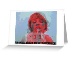 Subliminal orders are not coïncidences Greeting Card