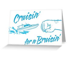 Cruisin' for a Bruisin' Greeting Card
