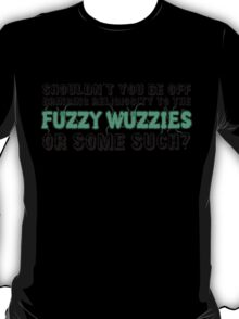 Religiosity to the Fuzzy Wuzzies T-Shirt