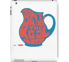 Don't Drink the Kool-Aid by Tai's Tees iPad Case/Skin