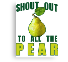 Shout Out To All The Pear Canvas Print