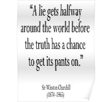 "CHURCHILL,""A lie gets halfway around the world before the truth has a chance to get its pants on."" Sir Winston Churchill Poster"