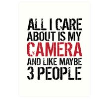 Funny 'All I care about is my camera and like maybe 3 people' T-shirt Art Print