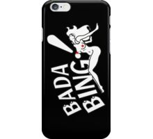 Bada Bing! iPhone Case/Skin