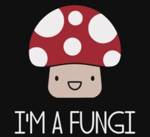 I'm a Fungi Fun Guy Mushroom by TheShirtYurt