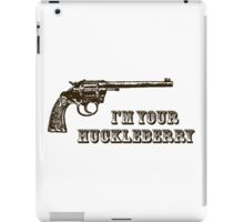 I'm Your Huckleberry Western Gun iPad Case/Skin