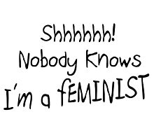 SHHH - NOBODY KNOWS I'M A FEMINIST by JamesChetwald
