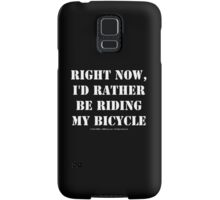 Right Now, I'd Rather Be Riding My Bicycle - White Text Samsung Galaxy Case/Skin
