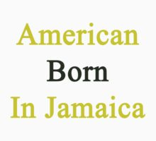 American Born In Jamaica  by supernova23