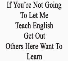 If You're Not Going To Let Me Teach English Get Out Others Here Want To Learn  by supernova23