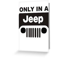 ONLY IN A JEEP Greeting Card