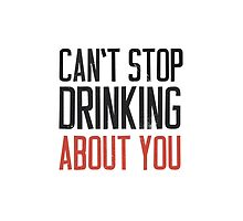 Can't stop drinking about you by byzmo