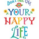 Don't Put Off Your Happy Life by Andi Bird