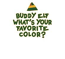 Buddy Elf What's Your Favorite Color? | Buddy The Elf Christmas Quote Photographic Print