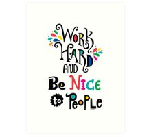 Work Hard & Be Nice To People  Art Print