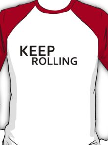 keep rolling T-Shirt