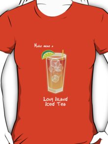 Make mine a Long Island Iced Tea T-Shirt