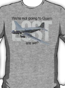We're not going to Guam...are we? T-Shirt