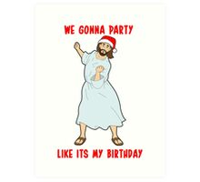 GO JESUS! ITS YOUR BIRTHDAY! Art Print