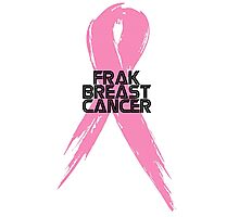 Tell Breast Cancer to Frak Off! Photographic Print
