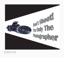Don't Shoot! I'm only the photographer by michelleduerden