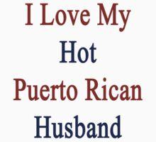 I Love My Hot Puerto Rican Husband  by supernova23