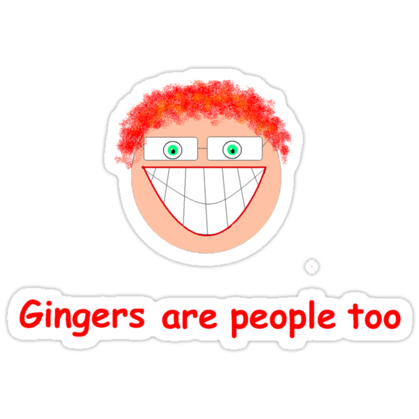 Gingers are people too by Thomas Prowse