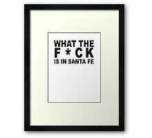 What the F*ck is in Santa Fe Framed Print