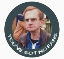 Wealdstone raider - You've got no fans by rlaunchbury