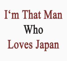 I'm That Man Who Loves Japan  by supernova23