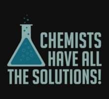 Chemists Have All The Solutions by TheShirtYurt