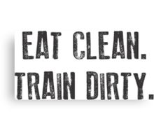 EAT CLEAN. TRAIN DIRTY. Canvas Print