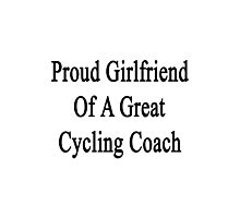 Proud Girlfriend Of A Great Cycling Coach  Photographic Print