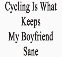 Cycling Is What Keeps My Boyfriend Sane  by supernova23