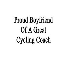 Proud Boyfriend Of A Great Cycling Coach  Photographic Print