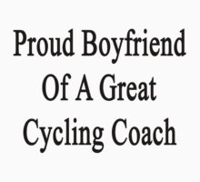 Proud Boyfriend Of A Great Cycling Coach  by supernova23
