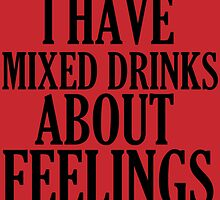 I HAVE MIXED DRINKS ABOUT FEELINGS by Divertions