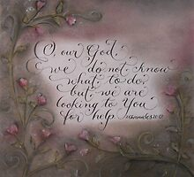 Scripture 2 Chronicles 20:12 calligraphy art by Melissa Goza