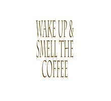 Wake up & smell the coffee! by TOM HILL - Designer